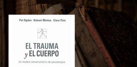 el trauma y el 8433023195 pat ogden el trauma y el cuerpo 187 carmen sirvent