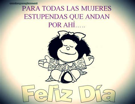imagenes originales por el dia de la mujer saludo mafalda dia de la mujer imagenes para facebook