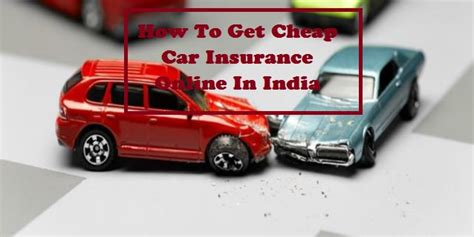 How To Get Cheap Car Insurance Online In India