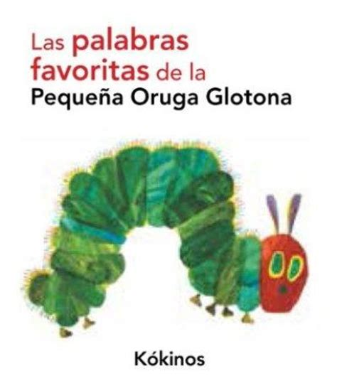 libro la pequea oruga glotona palabras favoritas de la peque 241 a oruga glotona varios autores comprar libro en fnac es