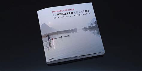 libro sobre la fotografia el registro de la luz un exhaustivo tratado sobre la iluminaci 243 n en fotograf 237 a de michael