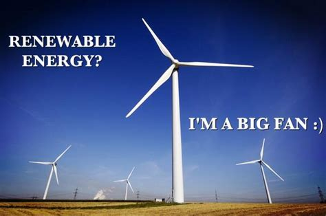 big fan co all puns blazing on quot renewable energy i m a