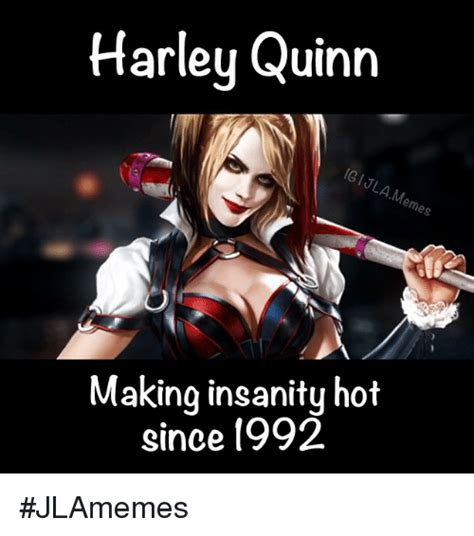 Harley Quinn Memes - harley quinn emes making insanity hot since 1992 jlamemes