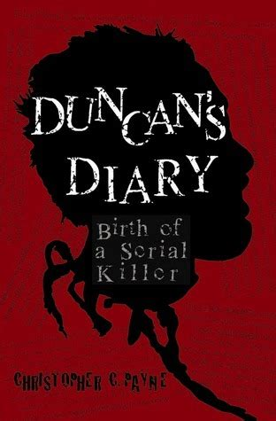 diary of a s what want to but never books duncan s diary birth of a serial killer by christopher c