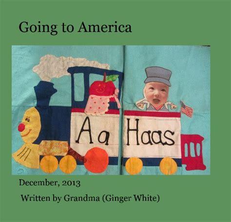 libro ginger going to america de written by grandma ginger white libros de blurb espa 241 a