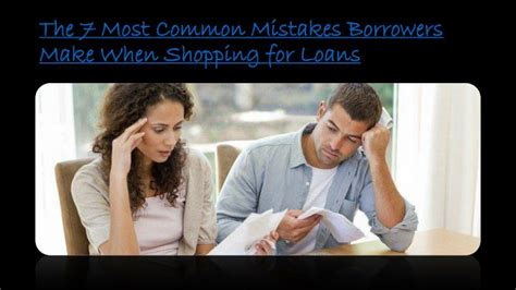 Financing 10 Mistakes That Most Make by Ppt The 7 Most Common Mistakes Borrowers Make When