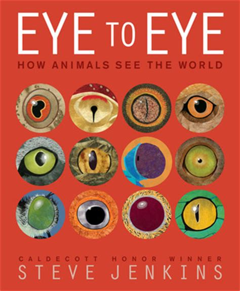 how to a seeing eye eye to eye how animals see the world by steve jenkins reviews discussion