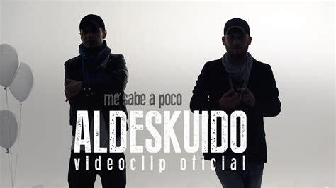 aldeskuido me sabe a poco videoclip oficial aldeskuido me sabe a poco videoclip oficial