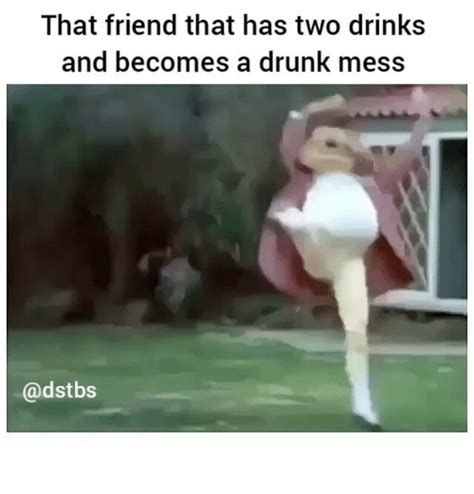 Hot Mess Meme - that friend that has two drinks and becomes a drunk mess