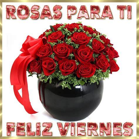 imagenes feliz viernes con rosas rosas para t 237 feliz viernes tnrelaciones