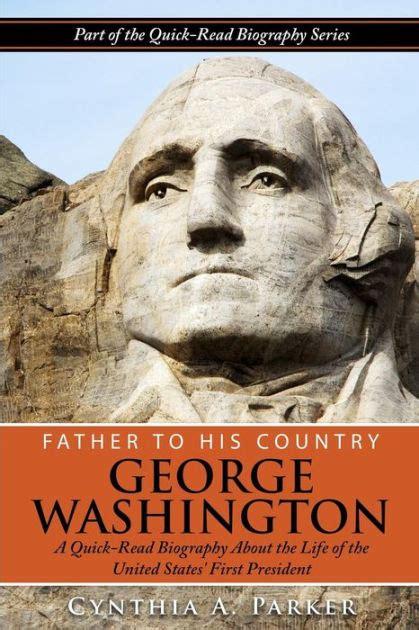 biography ni george washington father to his country george washington a quick read