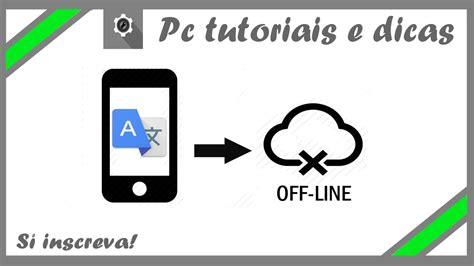 tutorial de internet gratis no celular tutorial como usar o google tradutor sem internet no seu
