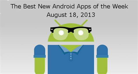 best new android apps for the best new android apps of the week august 18 2013 android apps