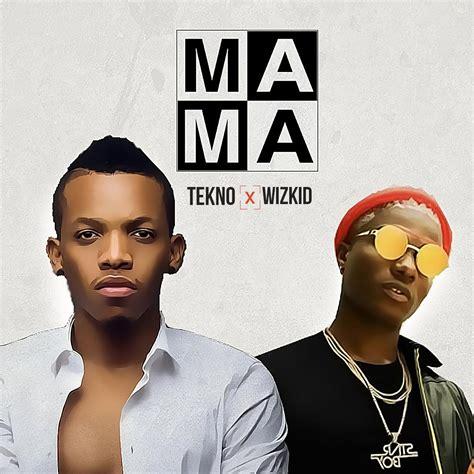 say ah mp music lyrics tekno ft wizkid mama lyrics