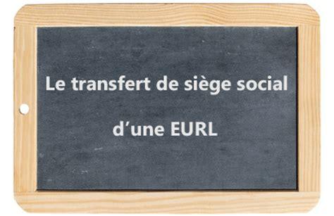transfert siege social transf 233 rer le si 232 ge social d une eurl