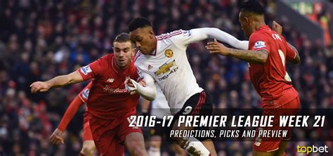 epl week 21 2016 17 premier league week 21 predictions picks preview