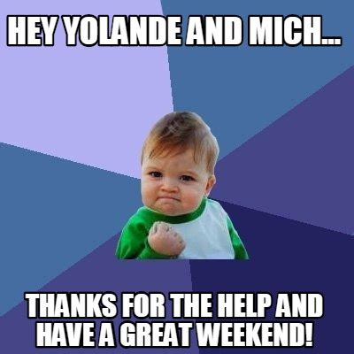 The Help Meme - meme creator hey yolande and mich thanks for the help