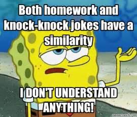 Spongebob Homework Meme - between knock knock jokes and homework jun 13 14 43 utc 2013