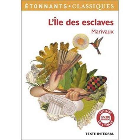 Resume L Ile Des Esclaves by L 238 Le Des Esclaves Broch 233 Marivaux Achat Livre