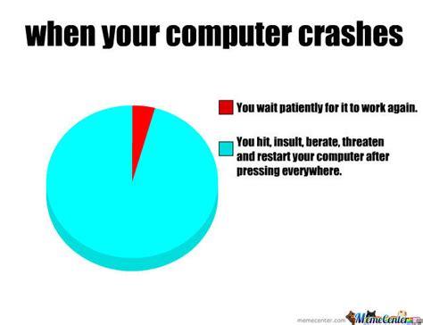 Computer Meme - when your computer crashes by yokotsuno meme center