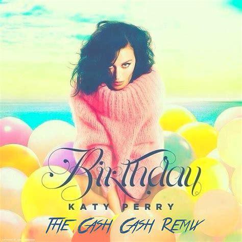 birthdate katy perry katy perry birthday cash cash remix