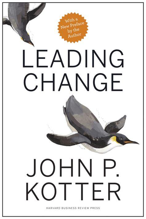 by john p kotter book review leading change by john p kotter