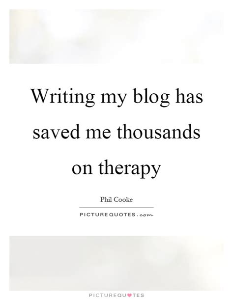 blogger quotes writing my blog has saved me thousands on therapy