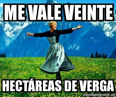 Memes De Me Vale - meme personalizado me vale veinte hect 225 reas de verga