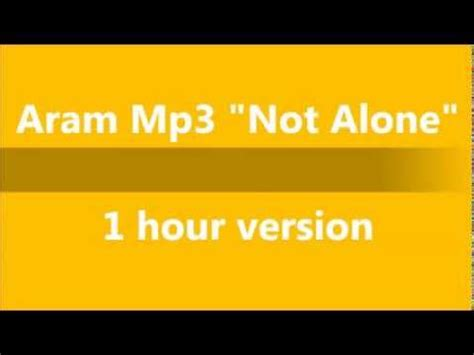 download mp3 from youtube 1 hour aram mp3 not alone 1 hour version youtube