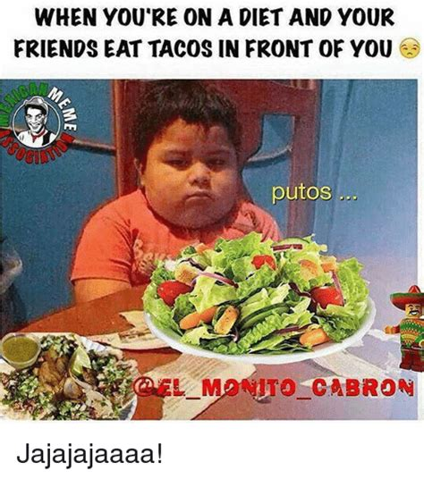 What Do You Eat When Youre by When You Re Ona Diet And Your Friends Eat Tacos In Front