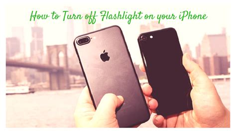 how to turn off light on iphone how to turn off flashlight on your iphone