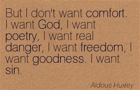 i need comfort but i don t want comfort i want god i want poetry i