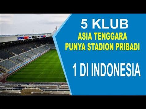 klub sepak bola asia tenggara  punya stadion pribadi