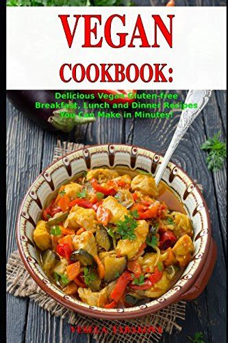 the vegan cookbook your favorite recipes made vegan includes 100 recipes books vegan cookbook delicious vegan gluten free breakfast