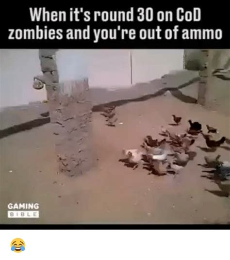 Cod Zombies Memes - when it s round 30 on cod zombies and you re out of ammo