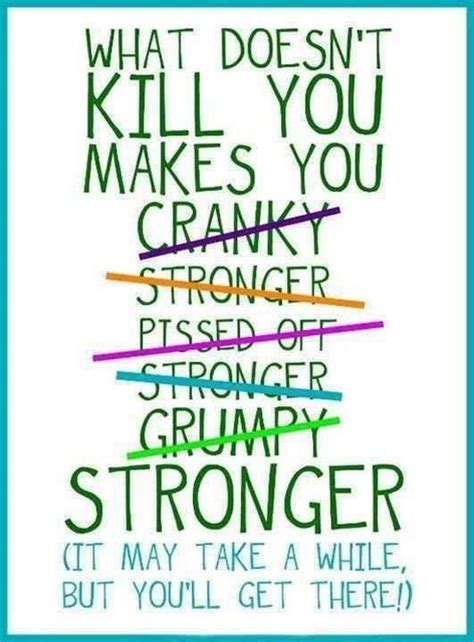 Doesn T An Mba by What Doesn T Kill You Makes You Stronger Pictures Photos