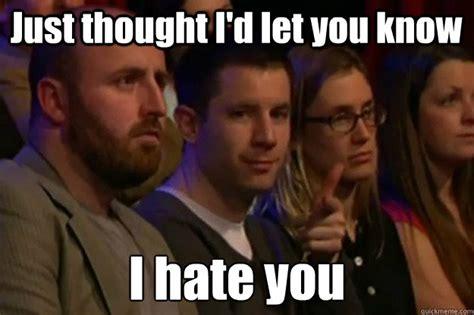 I Hate You Meme - you re tacky and i hate you i hate you quickmeme