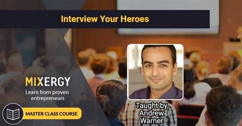 How to interview your heroes mixergy