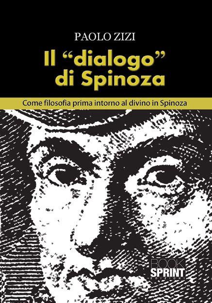 libro spinoza filosofia practica il quot dialogo quot di spinoza di paolo zizi casa editrice booksprint edizioni