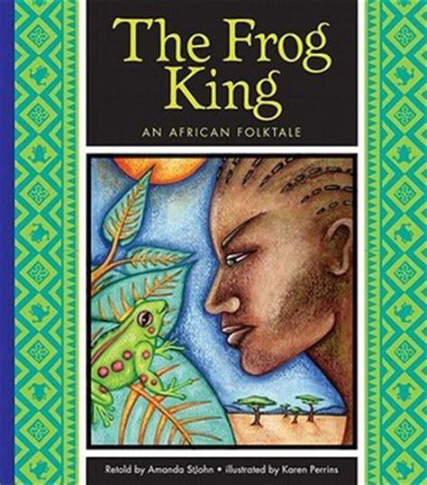folktale picture books the frog king an folktale by amanda stjohn