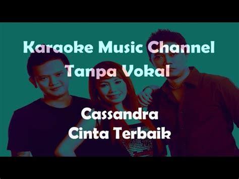 Download Mp3 Keyboard Tanpa Vokal Cinta Terbaik Casandra | karaoke cassandra cinta terbaik tanpa vokal allmusicsite com