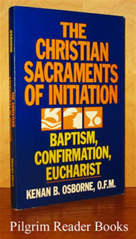 christian initiation books the christian sacraments of initiation baptism