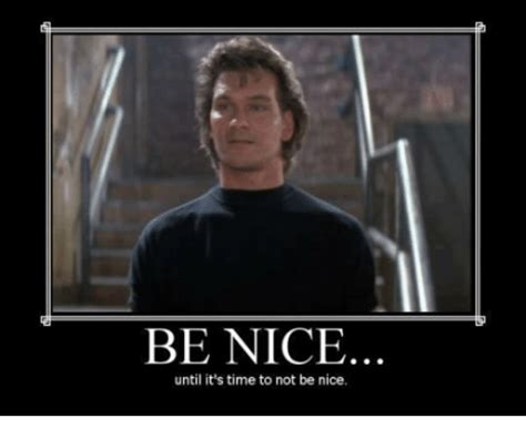 Be Nice Meme - be nice until it s time to not be nice meme on sizzle