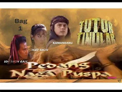 film kolosal pedang naga puspa tutur tinular episode 4 quot pedang naga puspa quot bag1 youtube