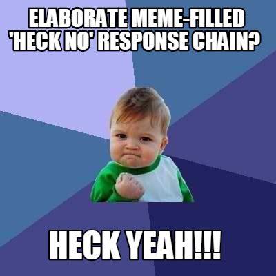 No Response Meme - meme creator elaborate meme filled heck no response