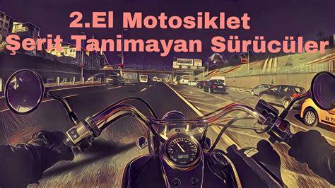 ikinci el motosiklet almak serit tanimayan sueruecueler