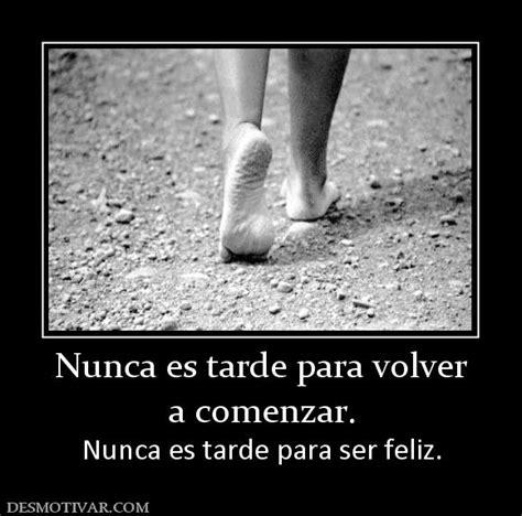 nunca es tarde para desmotivaciones nunca es tarde para volver a comenzar nunca es tarde para ser feliz