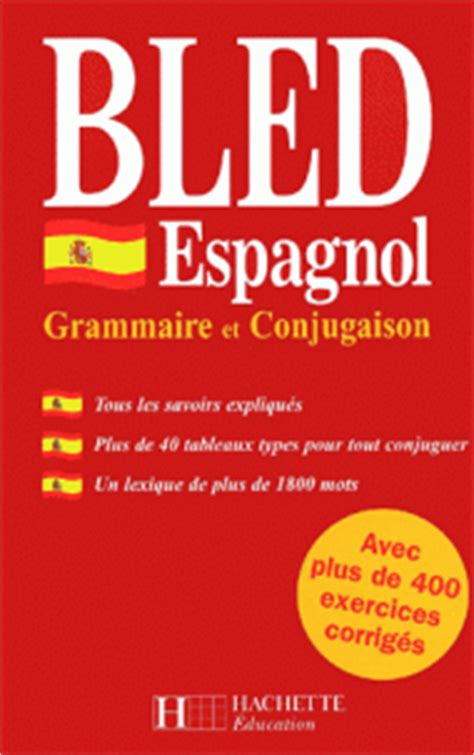 bled espagnol bled espagnol grammaire et conjugaison
