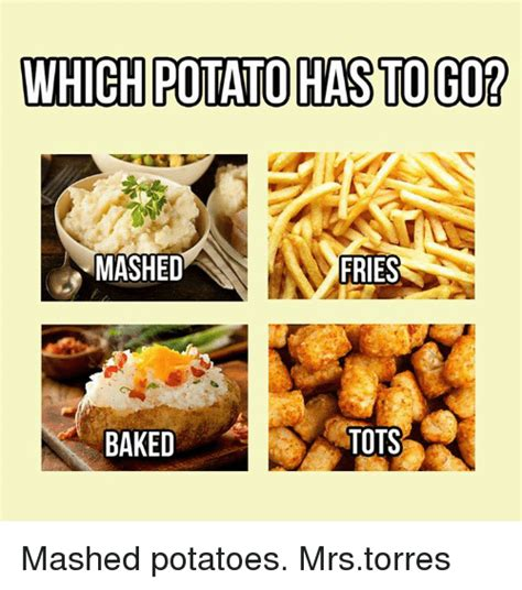 Mashed Potatoes Meme - which potato hasto go mashed fries baked tots mashed