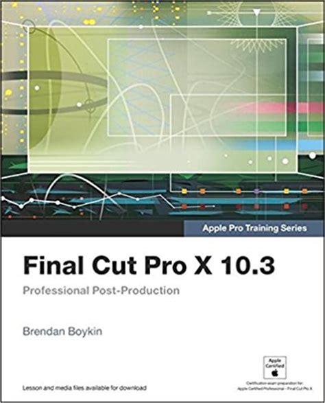 final cut pro education download final cut pro x 10 3 apple pro training series